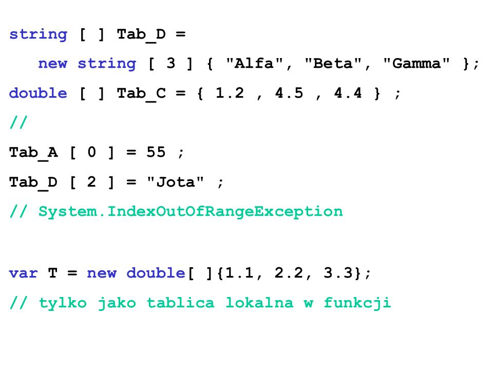 string [ ] Tab_D = new string [ 3 ] { Alfa , Beta , Gamma }; double [ ] Tab_C = { 1.2 , 4.5 , 4.4 } ;